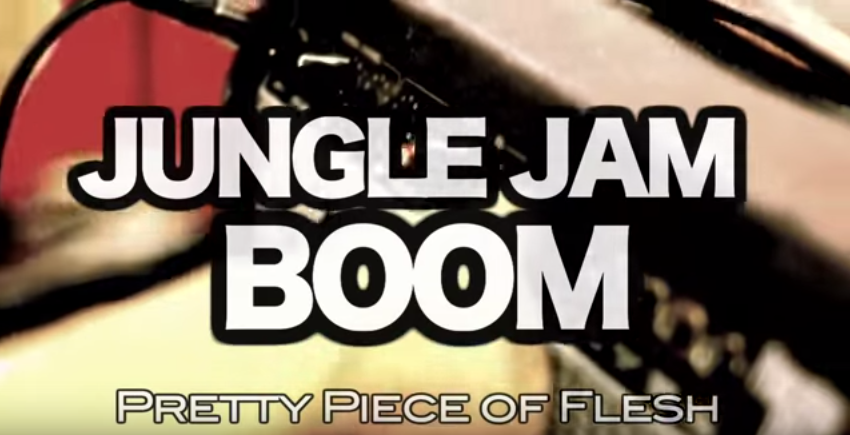 Jungle Jam Boom – Pretty Piece Of Flesh